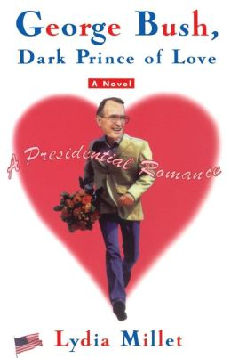 George Bush, Dark Prince of Love: A Presidential Romance