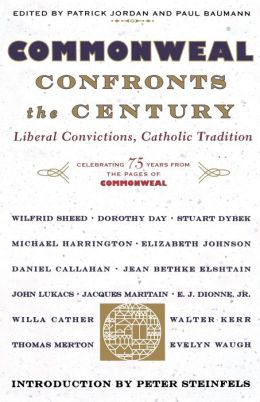 Commonweal Confronts the Century: Liberal Convictions, Catholic Tradition