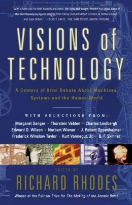 Visions Of Technology: A Century Of Vital Debate About Machines Systems And The Human World
