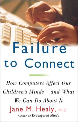 Failure to Connect: How Computers Affect Our Children's Minds--For Better and Worse