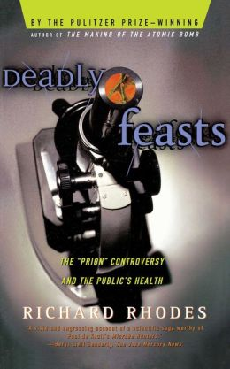 Deadly Feasts: The ''Prion'' Controversy and the Public's Health
