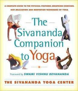 The Sivananda Companion to Yoga: A Complete Guide to the Physical Postures, Breathing Exercises, Diet, Relaxation, and Meditation Techniques of Yoga.