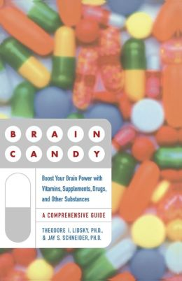 Brain Candy: Boost Your Brain Power with Vitamins, Supplements, Drugs, and Other Substance