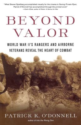 Beyond Valor: World War II's Rangers and Airborne Veterans Reveal the Heart of Combat