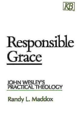 Responsible Grace: John Wesley's Practical Theology