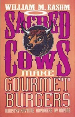 Sacred Cows Make Gourmet Burgers: Ministry Anytime, Anywhere, by Anybody