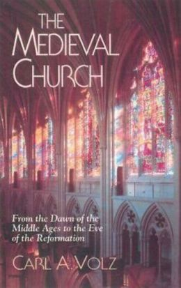 Medieval Church: From the Dawn of the Middle Ages to the Eve of the Reformation