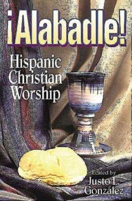 Alabadle!: Hispanic Christian Worship