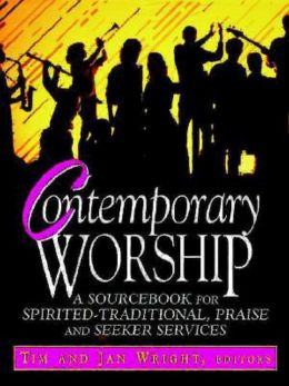 Contemporary Worship: A SourceBook for Spirited-Traditional, Praise, and Seeker Services