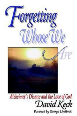 Forgetting Whose We Are: Alzheimer's Disease and the Love of God