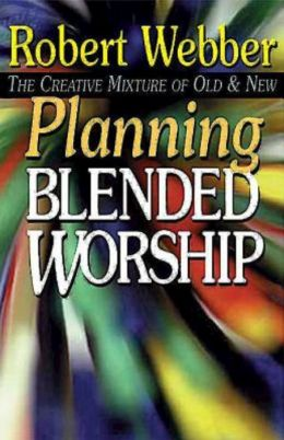 Planning Blended Worship: The Creative Mixture of Old and New
