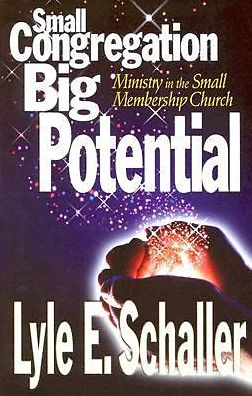 Small Congregation, Big Potential: Ministry in the Small Membership Church