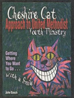 Cheshire Cat Approach to United Methodist Youth Ministry: Getting Where You Want to Go...with a Smile