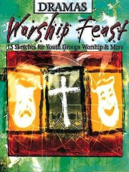 Worship Feast - Dramas: 15 Sketches for Youth Groups, Worship, and More
