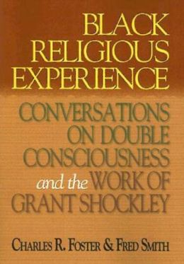Black Religious Experience: Conversations on Double Consciousness and the Work of Grant Schockley