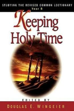 Keeping Holy Time: Studying the Revised Common Lectionary, Year B