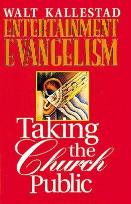 Entertainment Evangelism: Taking the Church Public