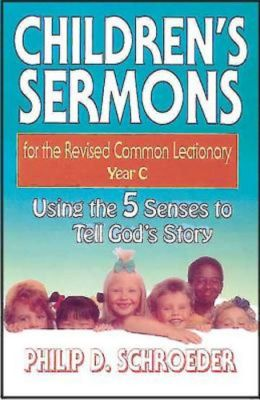 Children's Sermons for the Revised Common Lectionary: Year C: Using the 5 Senses to Tell God's Story
