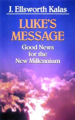 Luke's Message: Good News for the New Millennium