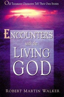 Encounters with the Living God: Old Testament Characters Tell Their Own Stories