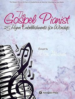 Gospel Pianist: 25 Hymn Embellishments for Worship