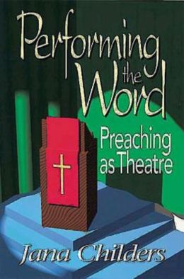 Performing the Word: Preaching as Theater