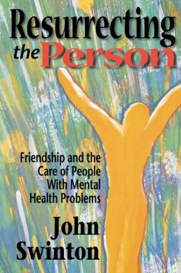 Resurrecting the Person: Friendship and the Care of People with Mental Health Problems