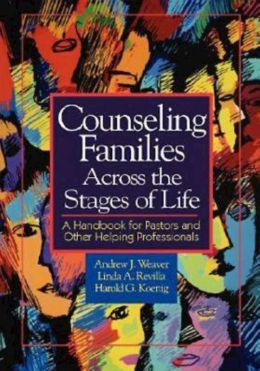 Counseling Families Across the Stages of Life: A Handbook for Pastors and Other Helping Professionals