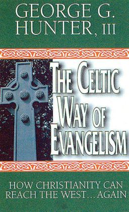 Celtic Way of Evangelism: How Christianity Can Reach the West...Again