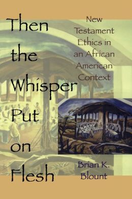 Then the Whisper Put on Flesh: New Testaments Ethics in an African American Context