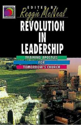 Revolution in Leadership: Training Apostles for Tomorrow's Church