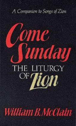 Come Sunday: The Liturgy of Zion