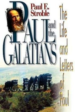 Paul and the Galatians: The Life and Letters of Paul