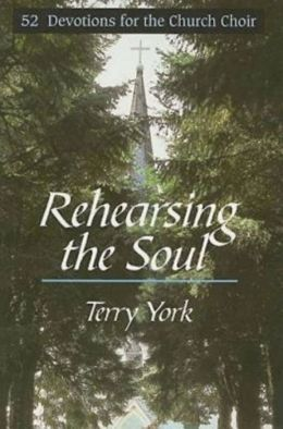 Rehearsing the Soul: 52 Devotions for the Church Choir