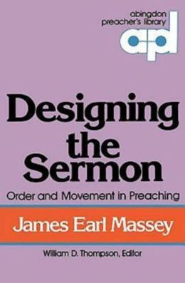 Designing the Sermon: Order and Movement in Preaching