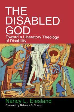 Disabled God: Toward a Liberatory Theology of Disability