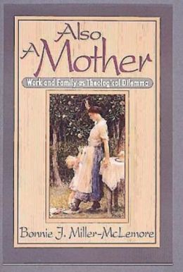 Also a Mother: Work and Family as Theological Dilemma