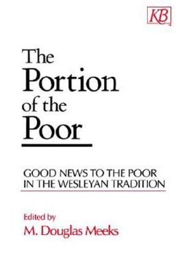 The Portion of the Poor: Good News to the Poor in the Wesleyan Tradition