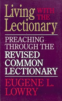 Living with the Lectionary: Preaching the Revised Common Lectionary