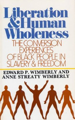 Liberation and Human Wholeness: The Conversion Experiences of Black People in Slavery and Freedom