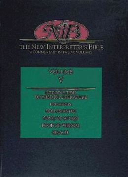 New Interpreter's Bible, Volume V: Introduction to Wisdom Literature/Proverbs/Ecclesiastes/Canticles (Song of Songs)/Book of Wisdom/Sirach