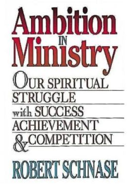 Ambition in Ministry: Our Spiritual Struggle with Success, Achievement and Competition