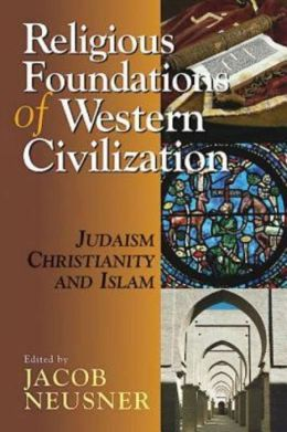 Religious Foundations of Western Civilization: Juaism, Christianity, and Islam