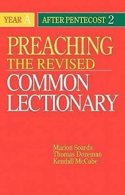 Preaching the Revised Common Lectionary: Year A after Pentecost 2
