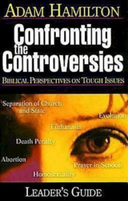 Confronting the Controversies - Small-Group Leader's Guide: Biblical Perspectives on Tough Issues