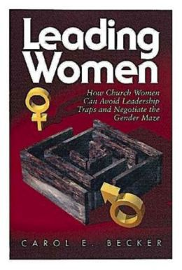 Leading Women: How Church Women Can Avoid Leadership Traps and Negotiate the Gender Maze