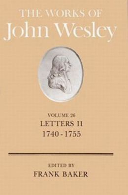 Works of John Wesley: Letters II, 1740-1755