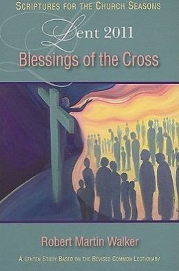 Blessings of the Cross: Lent 2011