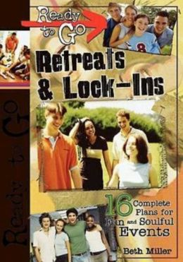 Ready to Go Retreats and Lock-Ins: 16 Complete Plans for Fun and Soulful Events