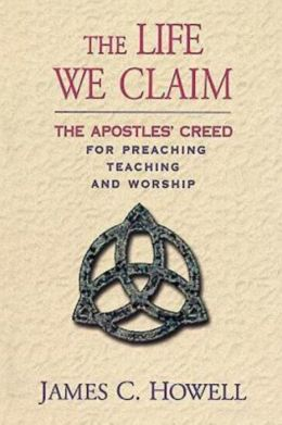 Life We Claim: The Apostles' Creed for Preaching, Teaching, and Worship